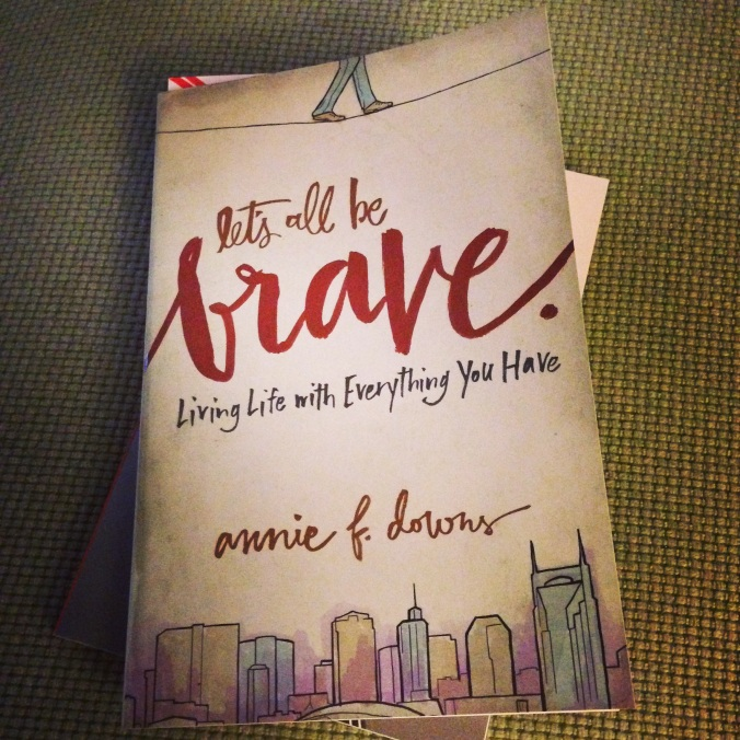 Let's all be Brave by Annie F Downs- A Review