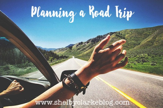 Planning a Road Trip | Adventurous Shelby