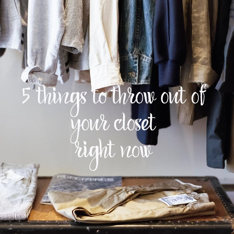 5 Things to Throw Out of Your Closet RIGHT NOW